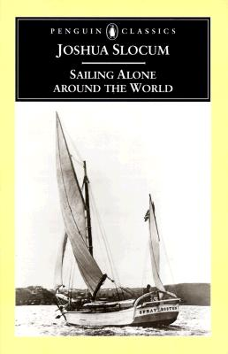 Sailing Alone Around the World By Slocum, Joshua/ Fogarty, Thomas (ILT)/ Varian, George (ILT)/ Philbrick, Thomas (EDT)/ Fogarty, Thomas/ Varian, George/ Philbin, Tom